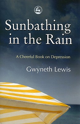 Image for Sunbathing in the Rain: A Cheerful Book on Depression