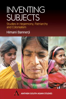 Image for Inventing Subjects: Studies in Hegemony, Patriarchy and Colonialism (Anthem South Asian Studies)