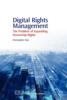 Image for Digital Rights Management: The Problem of Expanding Ownership Rights (Chandos Information Professional Series)