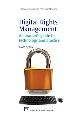 Digital Rights Management: A Librarian's Guide to Technology and Practise (Chandos Information Professional Series), Agnew, Grace