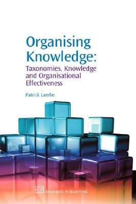 Image for Organising Knowledge: Taxonomies, Knowledge and Organisational Effectiveness (Chandos Knowledge Management)