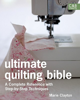 Image for Ultimate Quilting Bible: A Complete Reference with Step-by-Step Techniques (C&B Crafts Bible Series)