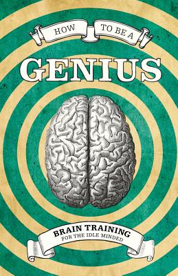 How to Be a Genius: Brain Training for the Idle Minded, Robert Allen