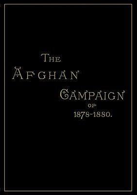 AFGHAN CAMPAIGNS OF 1878 1880HISTORICAL DIVISION, Shadbolt, Sidney H.