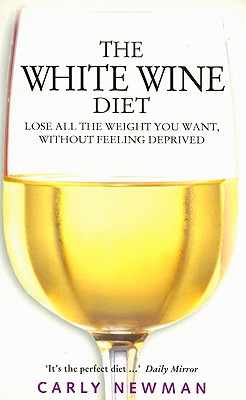 Image for The White Wine Diet: Lose All the Weight You Want Without Feeling Deprived