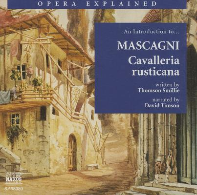 Cavalleria Rusticana: An Introduction to Mascagni (Opera Explained), Smillie, Thomson