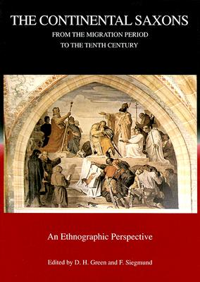 Continental Saxons from the Migration Period to the Tenth Century: An Ethnographic Perspective (Studies in Historical Archaeoethnology, 6)