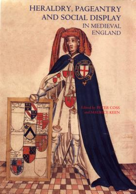 Heraldry, Pageantry and Social Display in Medieval England, Peter Coss; Maurice Keen