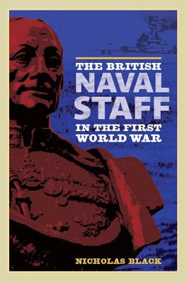 The British Naval Staff in the First World War, Black, Nicholas