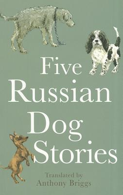 Three Russian Dog Stories, Anthony Briggs, Anton Chekhov,Mikhail Saltykov,Ivan Turgenev
