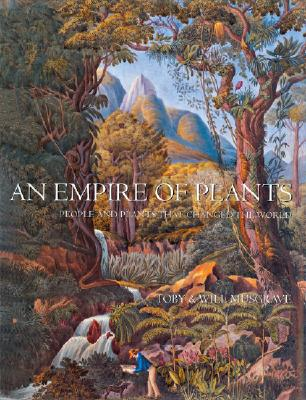 Image for An Empire of Plants: People and Plants That Changed the World