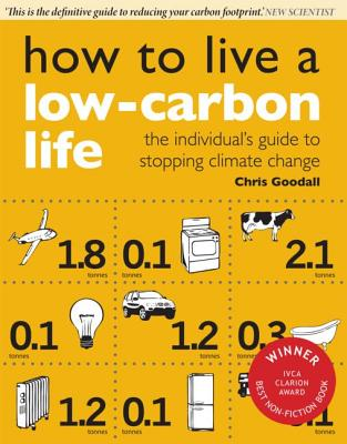 How to Live a Low-Carbon Life: The Individual's Guide to Stopping Climate Change, Goodall, Chris