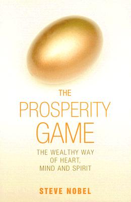 The Prosperity Game: The Wealthy Way of Heart, Mind, and Spirit, Nobel, Steve