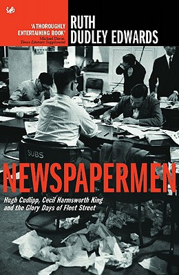 Newspapermen: Hugh Cudlipp, Cecil Harmsworth King and the Glory Days of Fleet Street, Dudley, Ruth Edwards