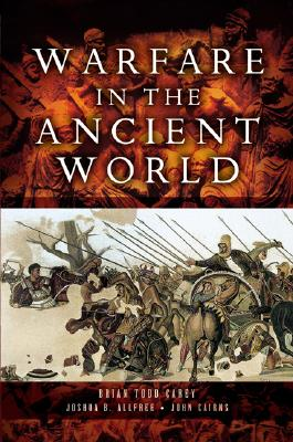 Warfare in the Ancient World, Brian Todd Carey