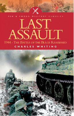 The Last Assault : 1944, the Battle of the Bulge Reassessed, WHITING, Charles