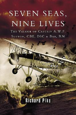 Image for Seven Seas Nine Lives : A Biography of Captain A. W. F. Sutton CBE DSC & BAR RN