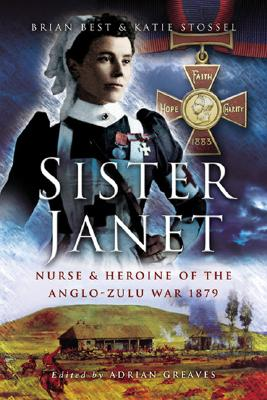 Image for Sister Janet: Nurse and Heroine of the Anglo-Zulu War 1879