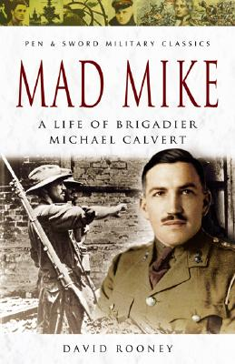 Mad Mike: A Life of Brigadier Michael Calvert (Pen & Sword Military Classics), ROONEY, David