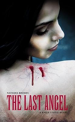 "Last Angel: A Kayla Steele Adventure (Kayla Steele Novels), ""Rhodes, Natasha"""
