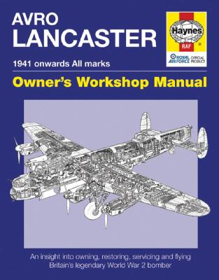 Image for Avro Lancaster Owners' Workshop Manual 1941 Onwards (all marks); owners' workshop manual ; an insight into restoring, servicing and flying Britain's legendary World WarII Bomber