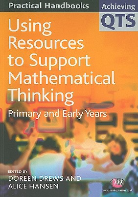 Image for Using Resources to Support Mathematical Thinking: Primary and Early Years (Achieving QTS Practical Handbooks Series)