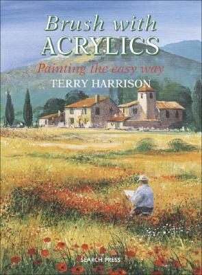 Brush with Acrylics: Painting the Easy Way (Practical Art Book from Search Press), Harrison, Terry