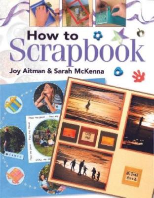 How to Scrapbook, Aitman, Joy; McKenna, Sarah
