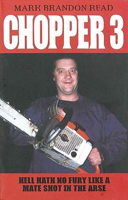 Chopper 3: Hell Hath No Fury Like a Mate Shot in the Arse, Read, Mark Brandon
