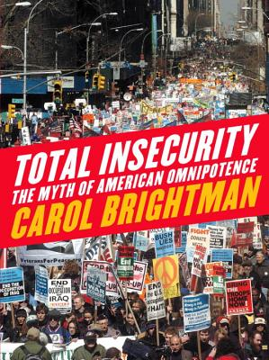 Total Insecurity: The Myth of American Omnipotence, Brightman, Carol