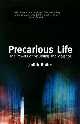 Precarious Life: The Powers of Mourning and Violence, Butler, Judith