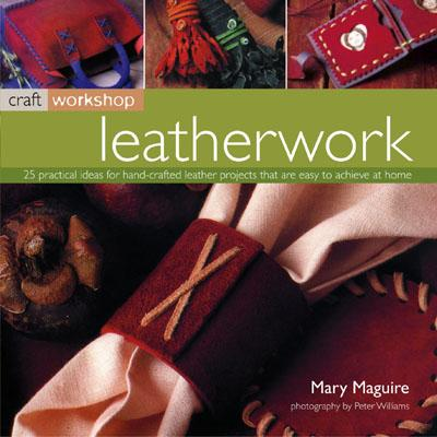 Image for Leatherwork: 25 Practical Ideas For Hand-Crafted Leather Projects That Are Easy To Make At Home