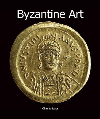 Byzantine Art (Art of Century), Charles Bayet