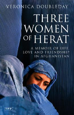 Three Women of Herat: A Memoir of Life, Love and Friendship in Afghanistan, Doubleday, Veronica