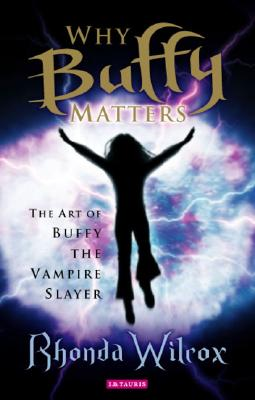 Image for Why Buffy Matters: The Art of Buffy the Vampire Slayer