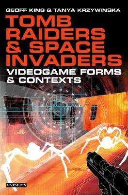 Image for Tomb Raiders and Space Invaders: Videogame Forms and Contexts