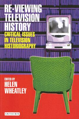 Image for Re-viewing Television History: Critical Issues in Television History