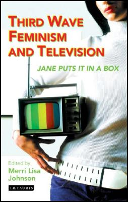 Image for Third Wave Feminism and Television: Jane Puts it in a Box (Reading Contemporary Television)
