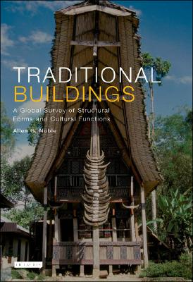 Image for Traditional Buildings: A Global Survey of Structural Forms and Cultural Functions (International Library of Human Geography)