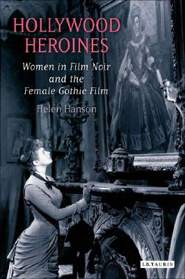 Image for Hollywood Heroines: Women in Film Noir and the Female Gothic Film