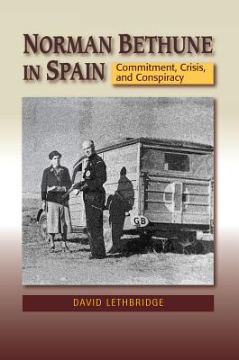 Image for Norman Bethune in Spain: Commitment, Crisis, and Conspiracy (Canada Blanch / Sussex Academic Studies on Contemporary Spain)