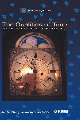 Image for The Qualities of Time: Anthropological Approaches (Association of Social Anthropologists Monographs)