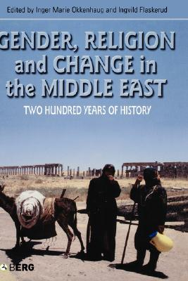 Image for Gender, Religion and Change in the Middle East: Two Hundred Years of History (CROSS-CULTURAL PERSPECTIVES ON WOMEN)