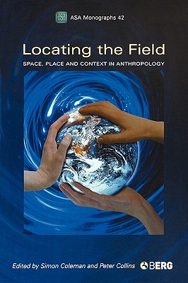 Image for Locating the Field: Space, Place and Context in Anthropology (Association of Social Anthropologists Monographs)
