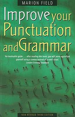 Improve Your Punctuation and Grammar  Master the Essentials of the English Language and Write with Greater Confidence, Field, Marion