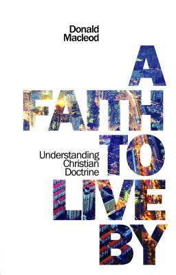 Image for A Faith to Live By: Understanding Christian Doctrine