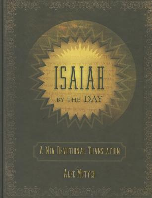 Isaiah by the Day: A New Devotional Translation (Daily Readings), Alec Motyer