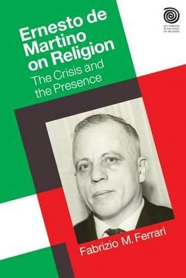 Image for Ernesto De Martino on Religion: The Crisis and the Presence (Key Thinkers in the Study of Religion)