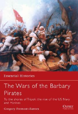 Image for Wars of the Barbary Pirates: To the shores of Tripoli: the birth of the US Navy and Marines (Essential Histories)