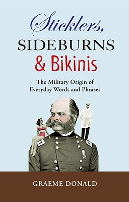 Image for Sticklers, Sideburns and Bikinis: The military origins of everyday words and phrases (General Military)